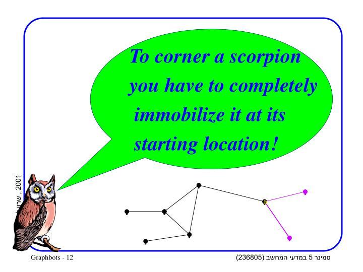 To corner a scorpion