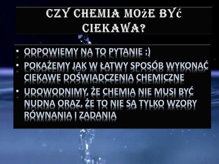 Czy chemia może być ciekawa?