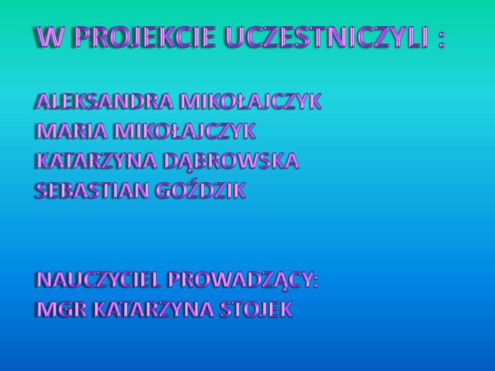 W projekcie uczestniczyli :