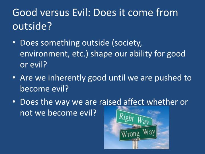 essay about evil vs good Shaara weaves a complex story with many themes and motifs the struggles include large, life-altering ones: good versus evil man against himself, his environme.