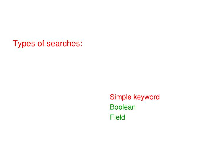 Types of searches: