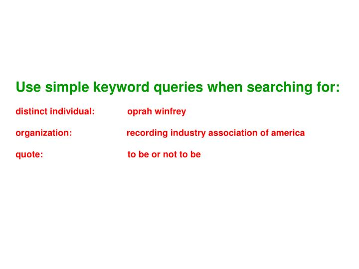Use simple keyword queries when searching for: