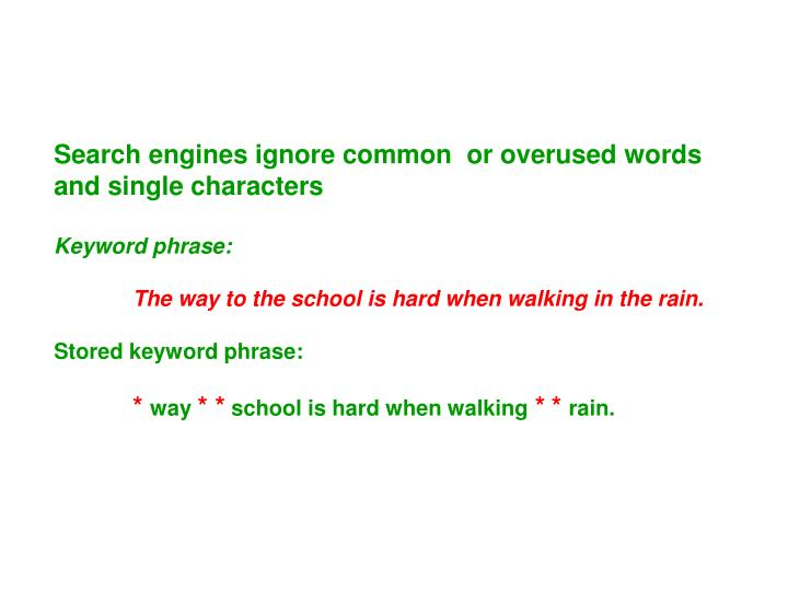 Search engines ignore common  or overused words and single characters