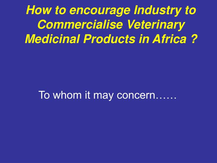 How to encourage industry to commercialise veterinary medicinal products in africa