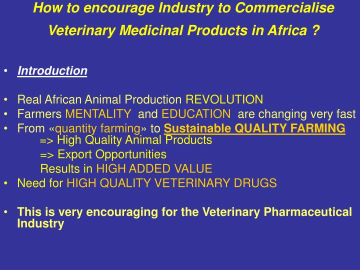 How to encourage industry to commercialise veterinary medicinal products in africa1