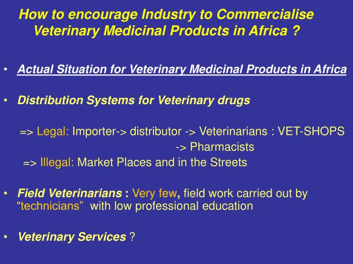 How to encourage Industry to Commercialise Veterinary Medicinal Products in Africa ?