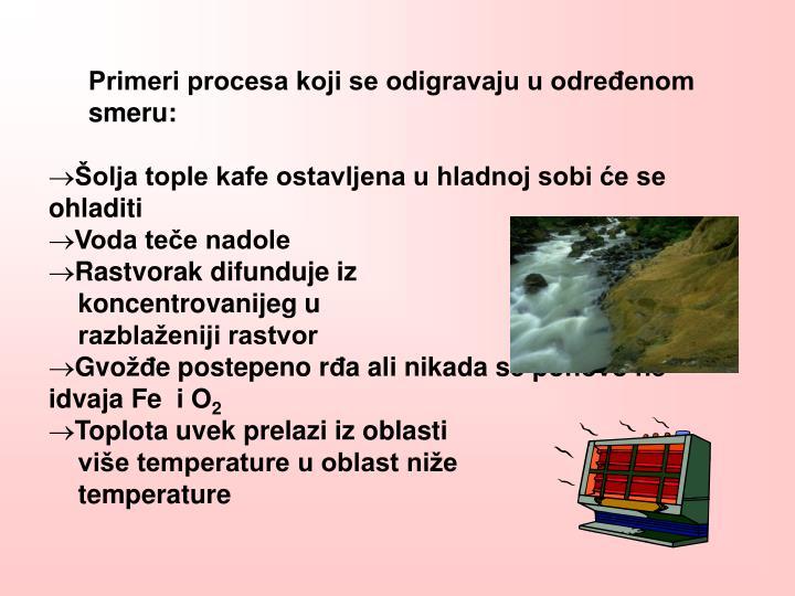 Primeri procesa koji se odigravaju u određenom smeru: