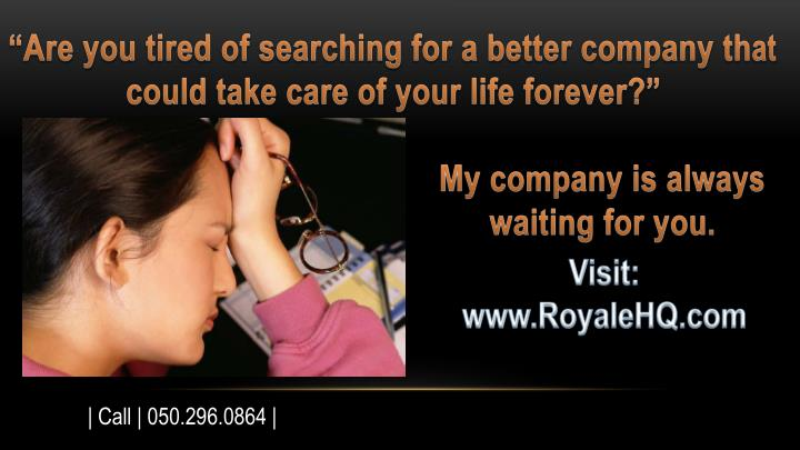 """Are you tired of searching for a better company that could take care of your life forever?"""