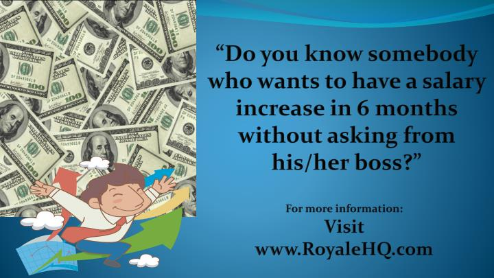 """Do you know somebody who wants to have a salary increase in 6 months without asking from his/her boss?"""