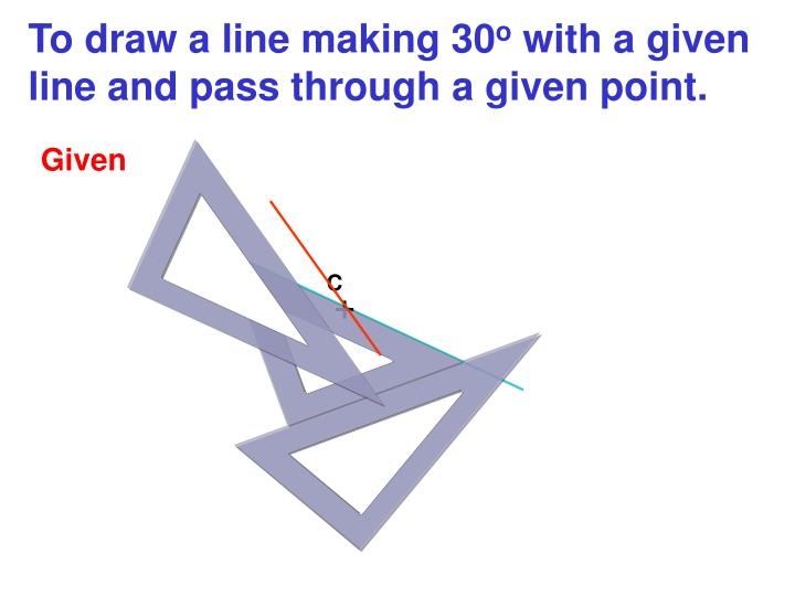 To draw a line making 30