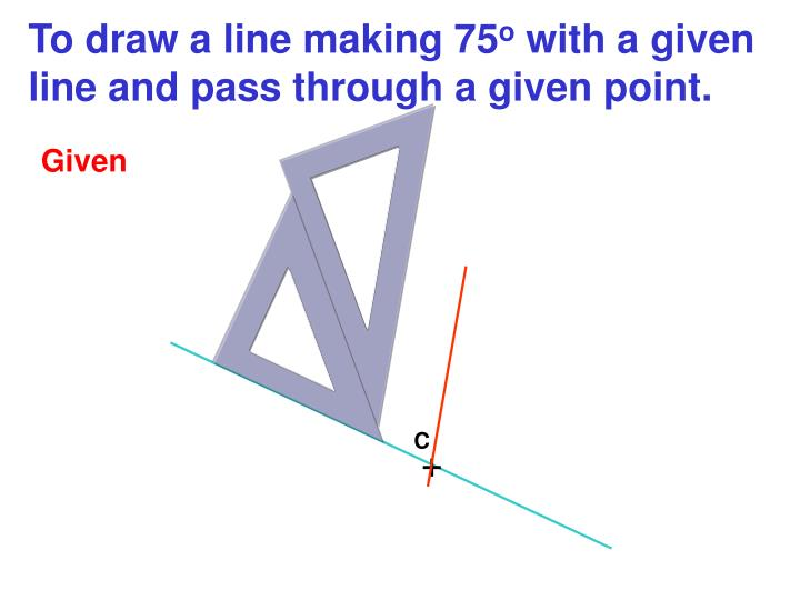 To draw a line making 75