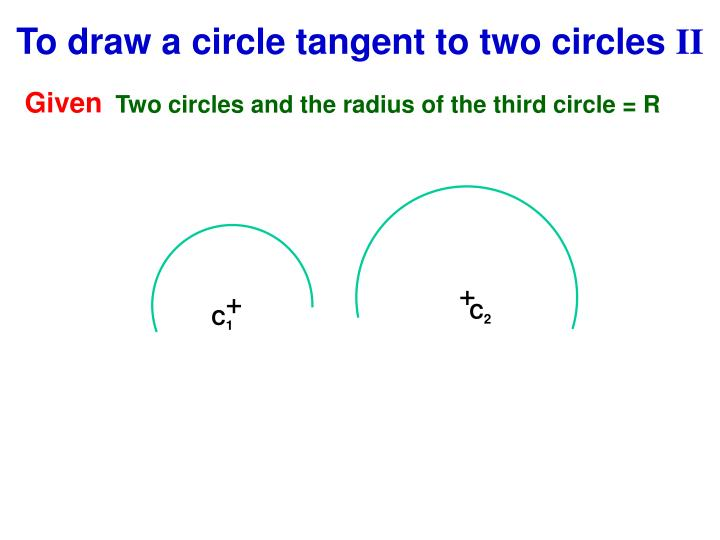 To draw a circle tangent to two circles