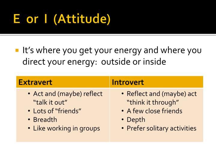 E  or  I  (Attitude)