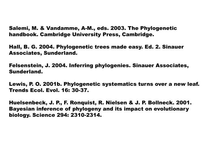 Salemi, M. & Vandamme, A-M., eds. 2003. The Phylogenetic handbook. Cambridge University Press, Cambridge.