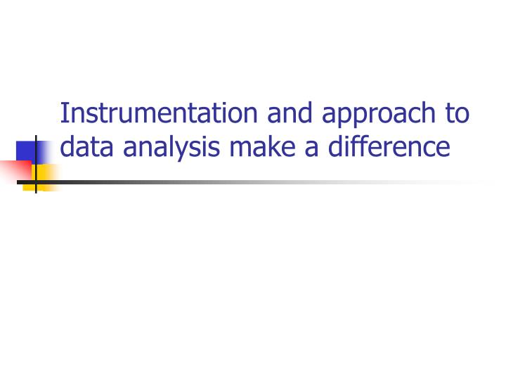 Instrumentation and approach to data analysis make a difference
