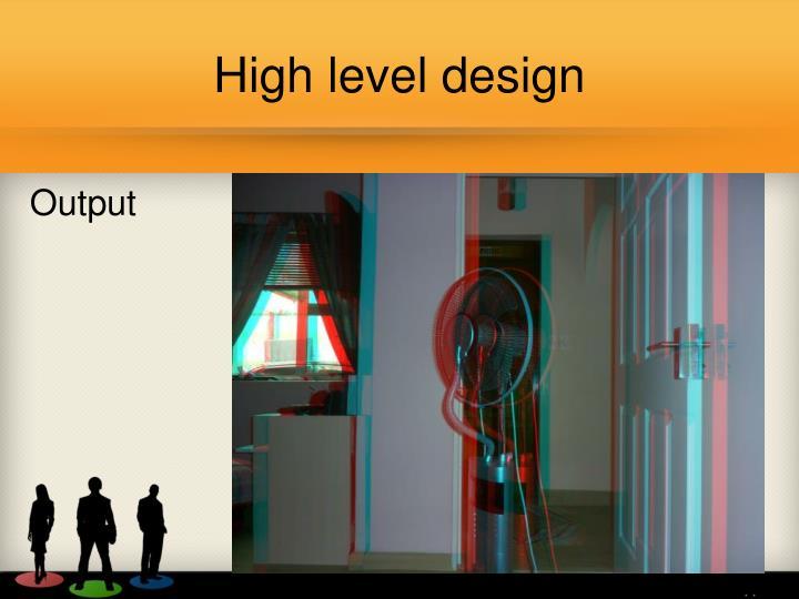 High level design