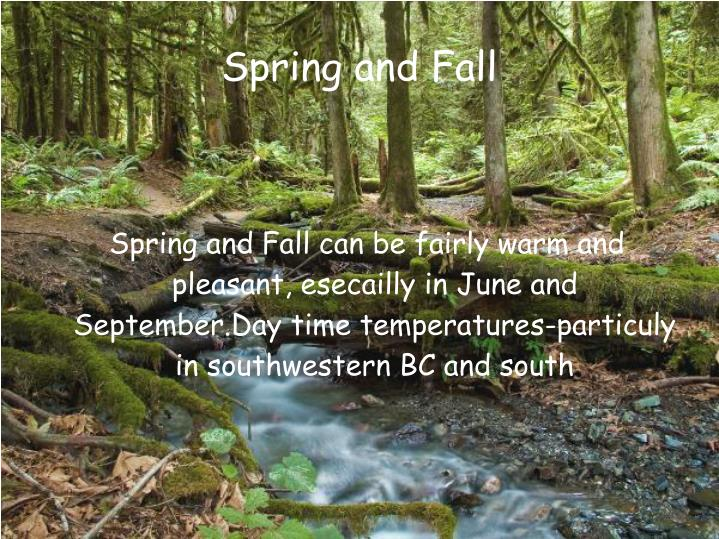 Spring and Fall can be fairly warm and pleasant, esecailly in June and September.Day time temperatures-particuly in southwestern BC and south