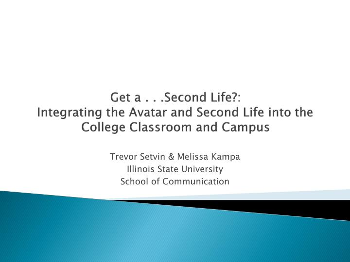 Get a second life integrating the avatar and second life into the college classroom and campus