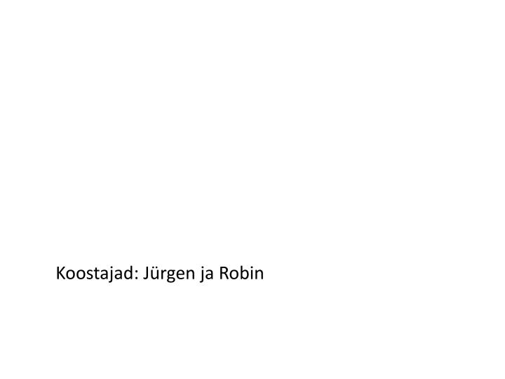 Koostajad: Jürgen ja Robin