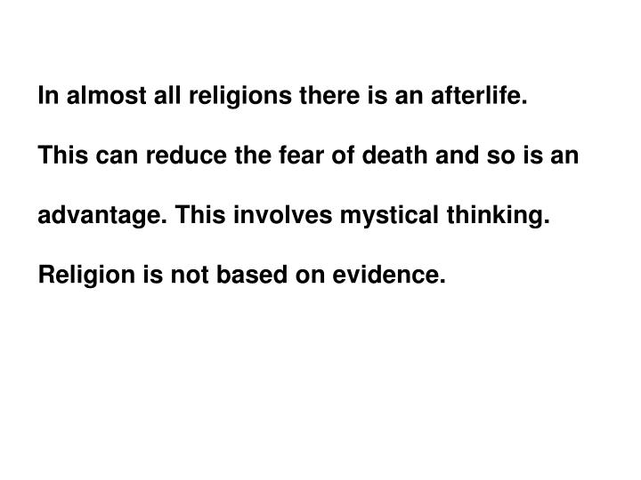 In almost all religions there is an afterlife.