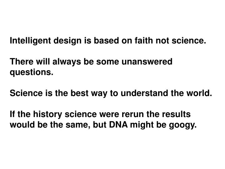 Intelligent design is based on faith not science.