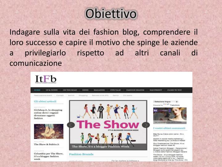 Indagare sulla vita dei fashion blog, comprendere il loro successo e capire il motivo che spinge le aziende a privilegiarlo rispetto ad altri canali di comunicazione