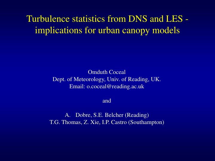 Turbulence statistics from dns and les implications for urban canopy models