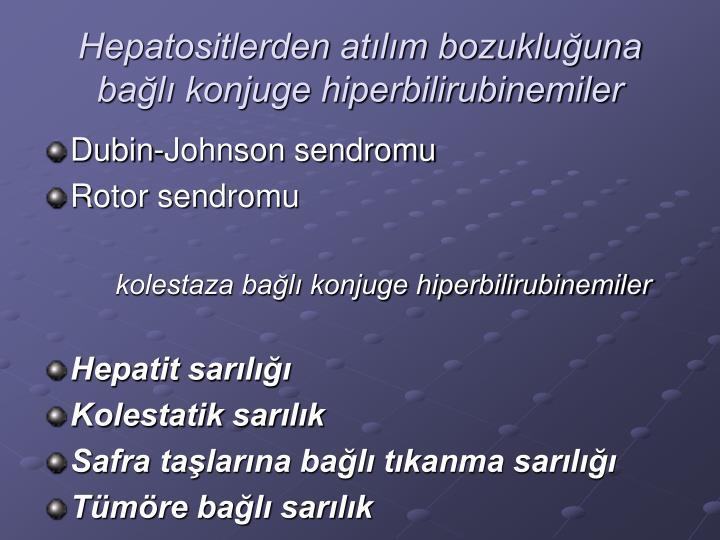 Hepatositlerden atılım bozukluğuna bağlı konjuge hiperbilirubinemiler