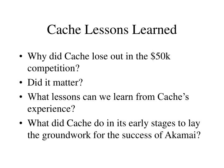 Cache Lessons Learned