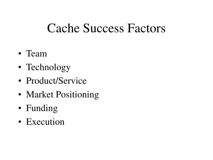 Cache Success Factors