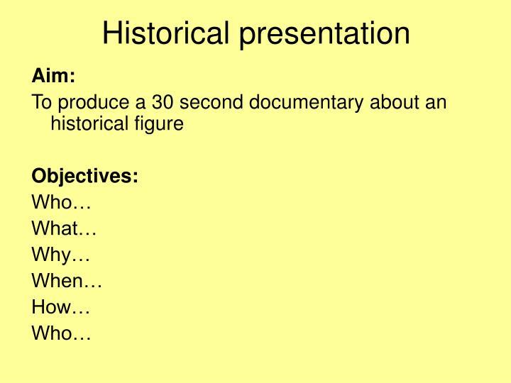 Historical presentation