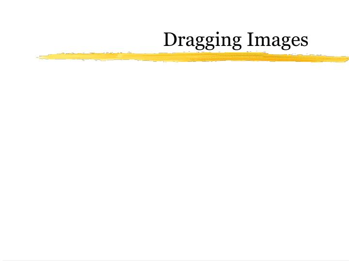 Dragging Images