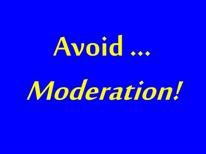 Avoid …