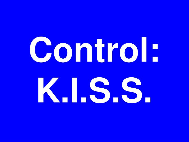 Control: K.I.S.S.