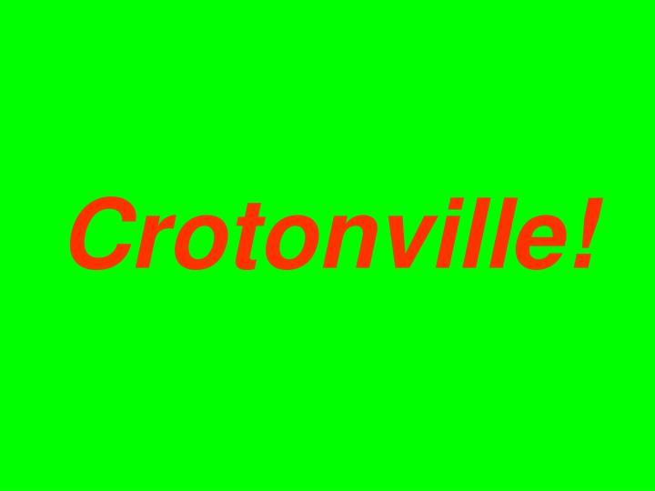 Crotonville!