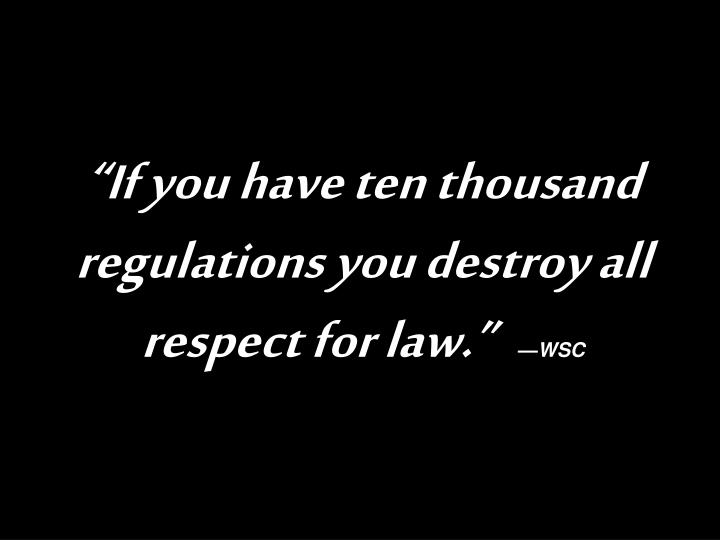 """If you have ten thousand regulations you destroy all respect for law."""