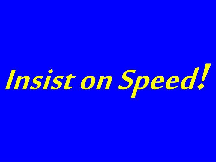 Insist on Speed