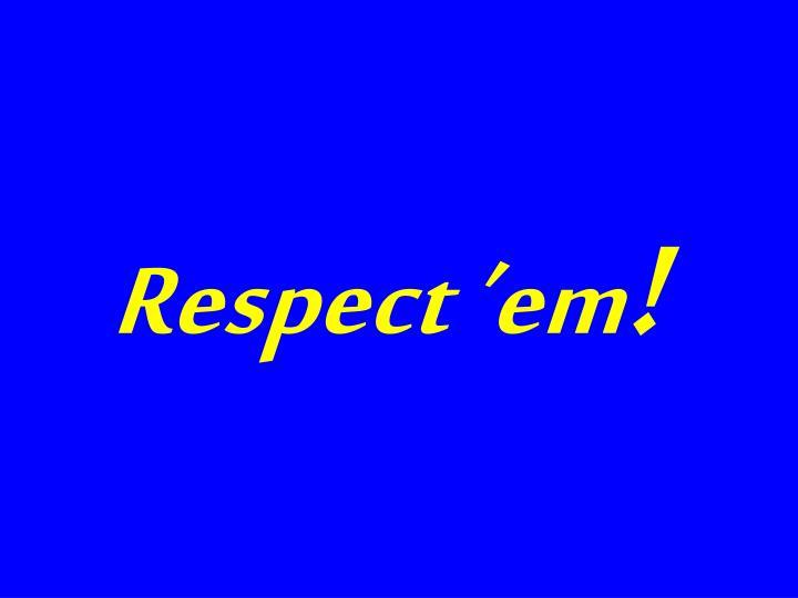 Respect 'em