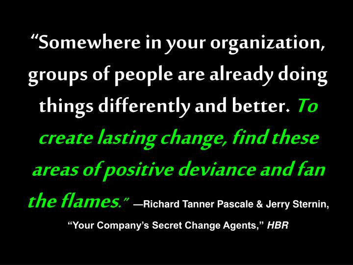 """Somewhere in your organization, groups of people are already doing things differently and better."