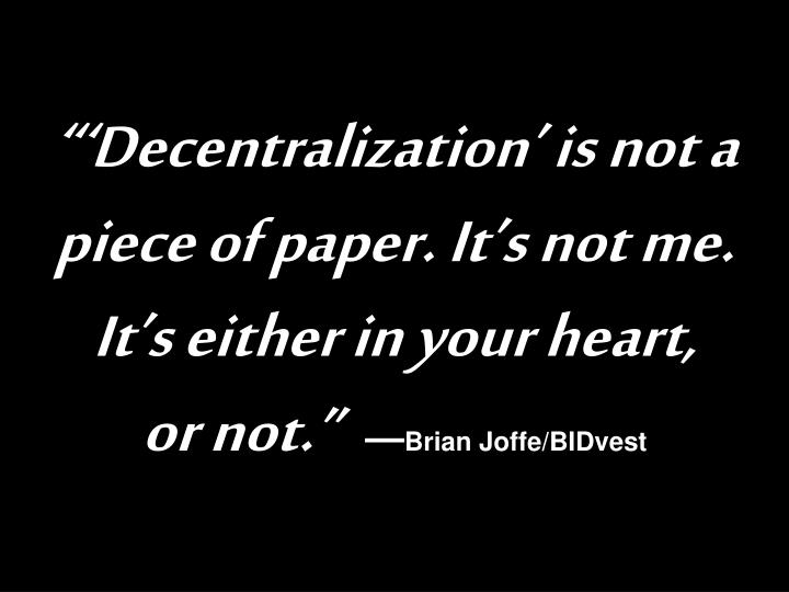 """'Decentralization' is not a piece of paper. It's not me. It's either in your heart,"