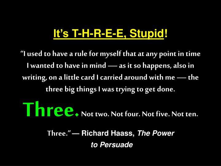 It's T-H-R-E-E, Stupid