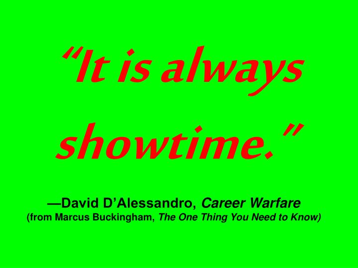 """It is always showtime."""