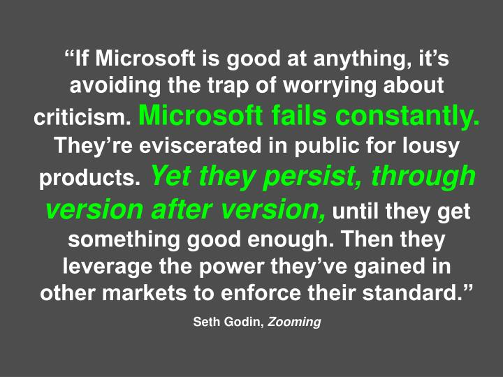 """If Microsoft is good at anything, it's avoiding the trap of worrying about criticism."