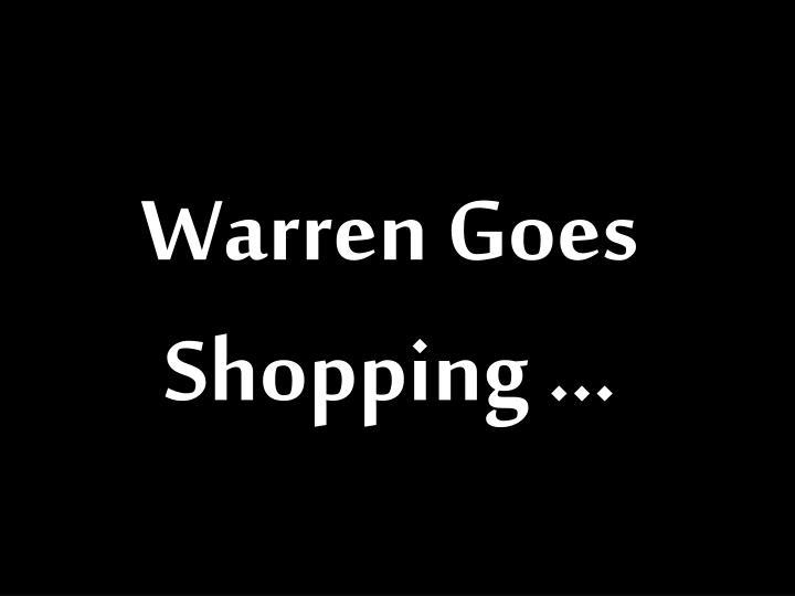 Warren Goes Shopping …
