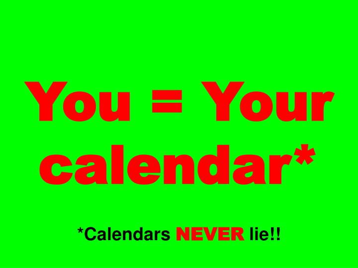 You = Your calendar*