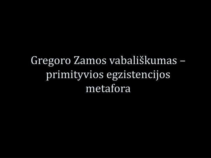 Gregoro Zamos vabališkumas – primityvios egzistencijos metafora