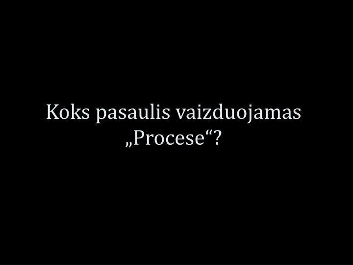 """Koks pasaulis vaizduojamas """"Procese""""?"""