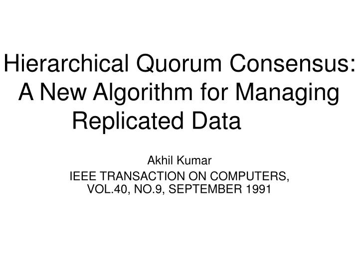 Hierarchical quorum consensus a new algorithm for managing replicated data