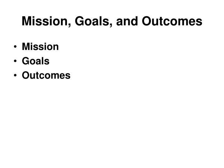 Mission, Goals, and Outcomes