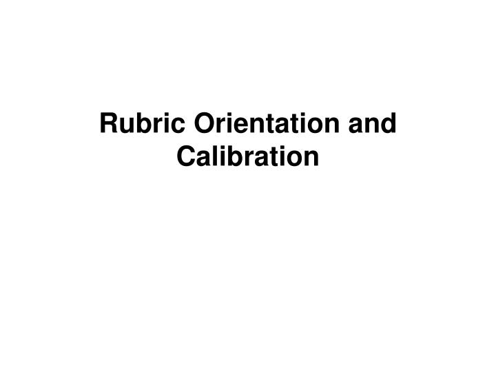 Rubric Orientation and Calibration
